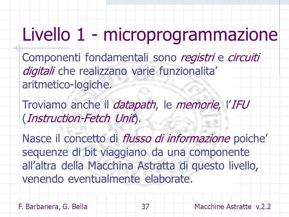 F. Barbanera, G. Bella 37 Macchine Astratte v.2.2 Livello 1 - microprogrammazione Componenti fondamentali sono registri e circuiti digitali che realiz