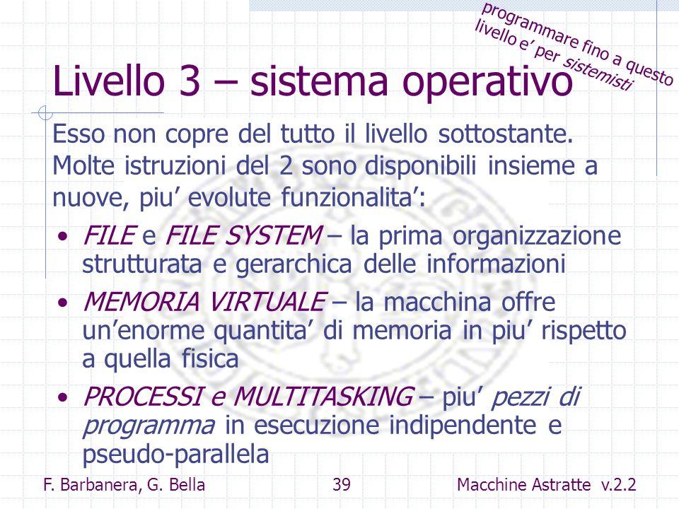 F. Barbanera, G. Bella 39 Macchine Astratte v.2.2 Livello 3 – sistema operativo FILE e FILE SYSTEM – la prima organizzazione strutturata e gerarchica
