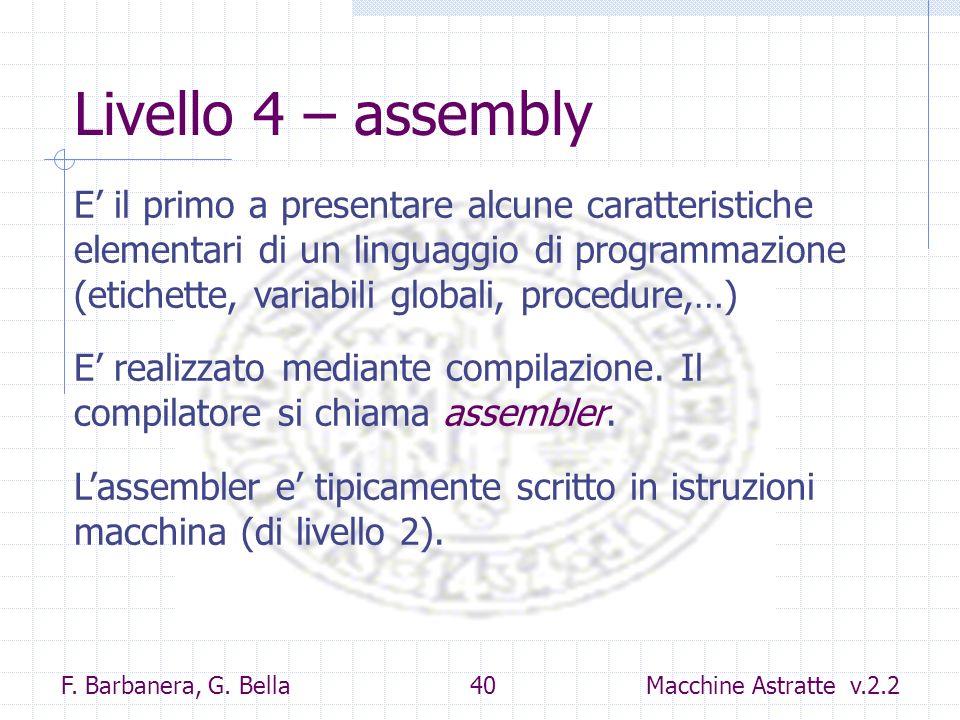 F. Barbanera, G. Bella 40 Macchine Astratte v.2.2 Livello 4 – assembly E il primo a presentare alcune caratteristiche elementari di un linguaggio di p