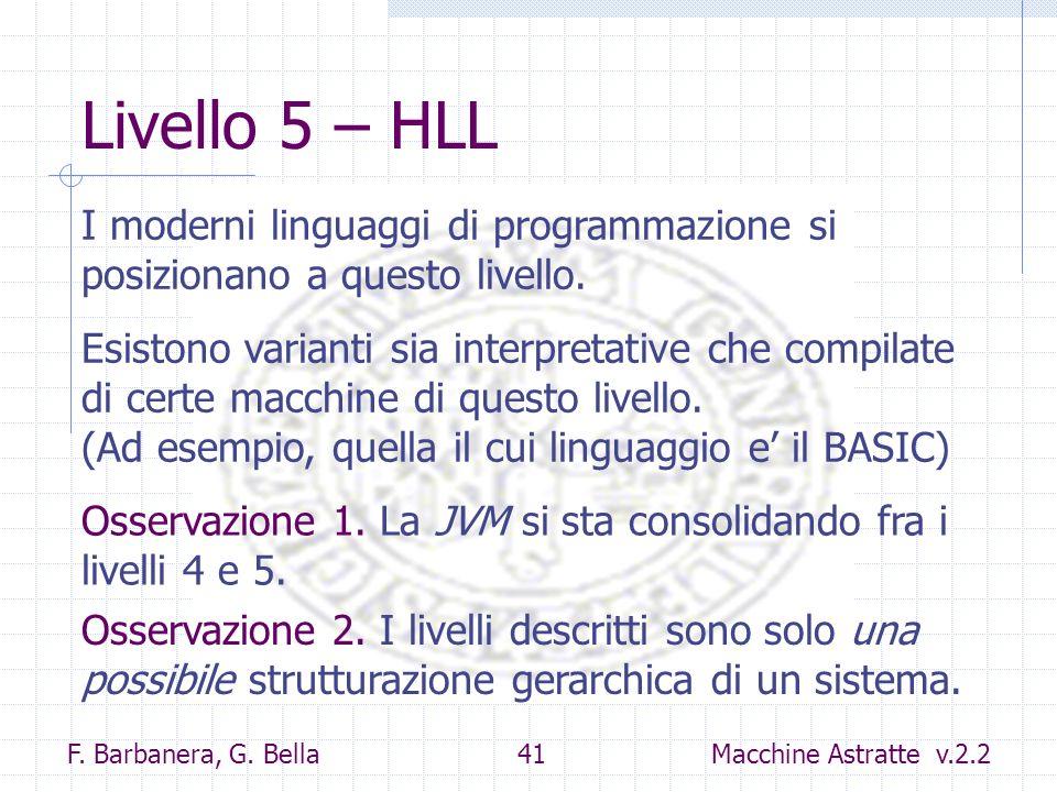 F. Barbanera, G. Bella 41 Macchine Astratte v.2.2 Livello 5 – HLL I moderni linguaggi di programmazione si posizionano a questo livello. Esistono vari
