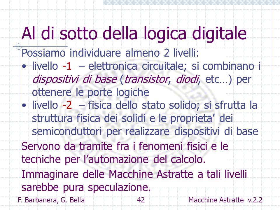 F. Barbanera, G. Bella 42 Macchine Astratte v.2.2 Al di sotto della logica digitale Possiamo individuare almeno 2 livelli: livello -1 – elettronica ci