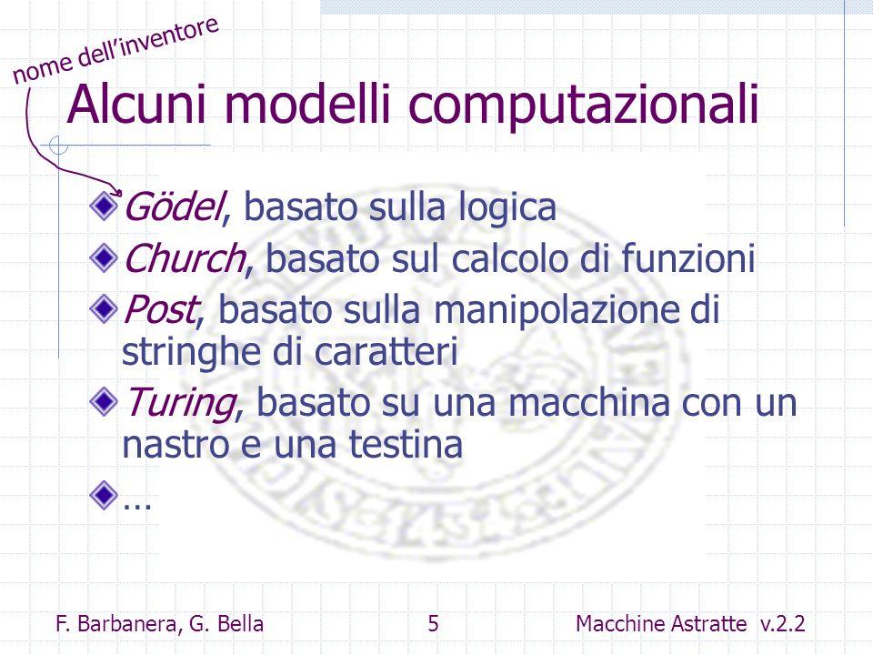 F. Barbanera, G. Bella 5 Macchine Astratte v.2.2 Alcuni modelli computazionali Gödel, basato sulla logica Church, basato sul calcolo di funzioni Post,
