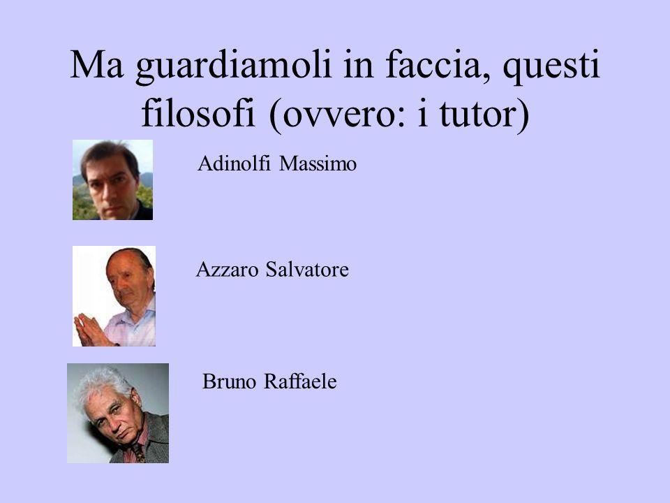 Ma guardiamoli in faccia, questi filosofi (ovvero: i tutor) Adinolfi Massimo Azzaro Salvatore Bruno Raffaele