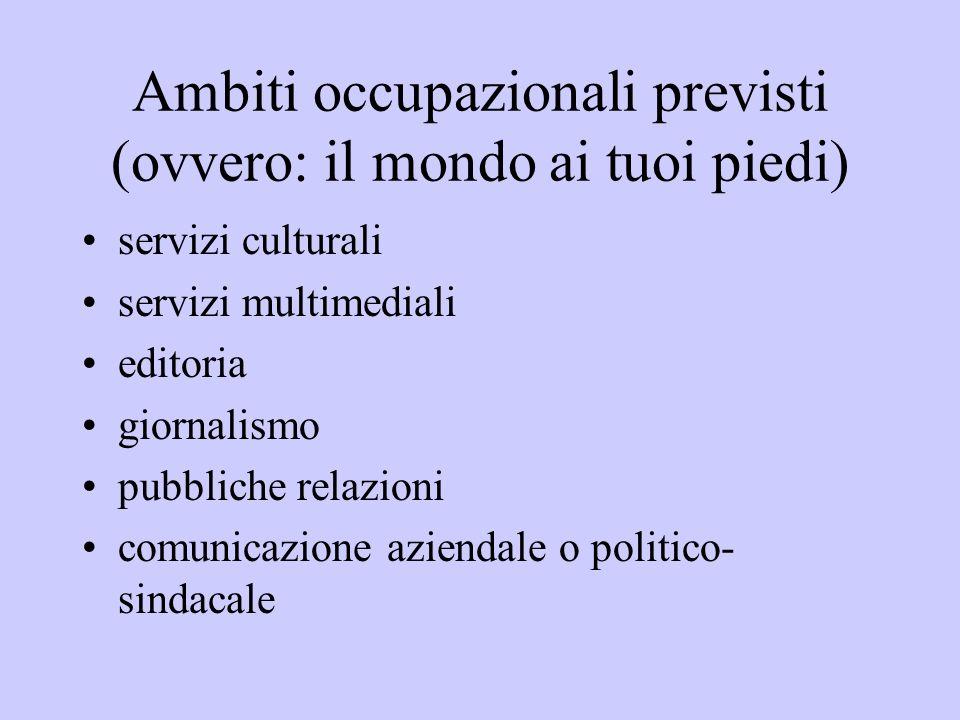 Ambiti occupazionali previsti (ovvero: il mondo ai tuoi piedi) servizi culturali servizi multimediali editoria giornalismo pubbliche relazioni comunic