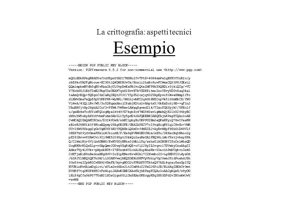 La crittografia: aspetti tecnici Esempio -----BEGIN PGP PUBLIC KEY BLOCK----- Version: PGPfreeware 6.5.2 for non-commercial use mQGiBDhRPxgRBADYsf3zYR