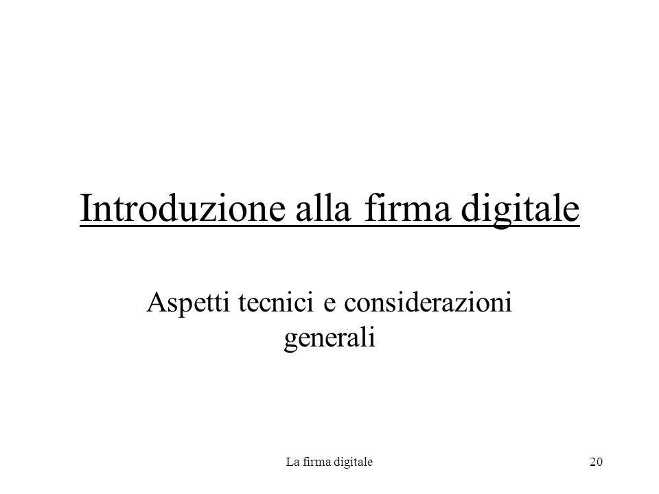 La firma digitale20 Introduzione alla firma digitale Aspetti tecnici e considerazioni generali