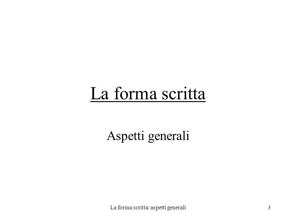La forma scritta: aspetti generali3 La forma scritta Aspetti generali