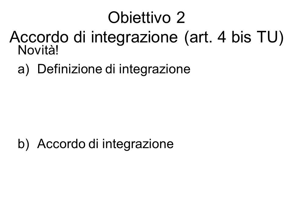 Obiettivo 2 Accordo di integrazione (art.4 bis TU) Novità.