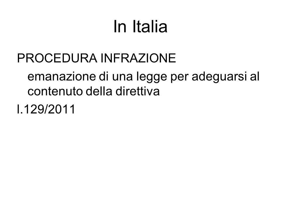 In Italia PROCEDURA INFRAZIONE emanazione di una legge per adeguarsi al contenuto della direttiva l.129/2011