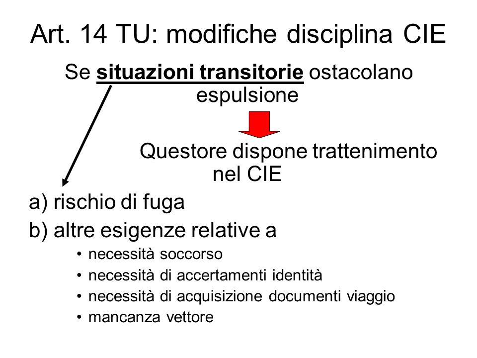 Art. 14 TU: modifiche disciplina CIE Se situazioni transitorie ostacolano espulsione Questore dispone trattenimento nel CIE a) rischio di fuga b) altr