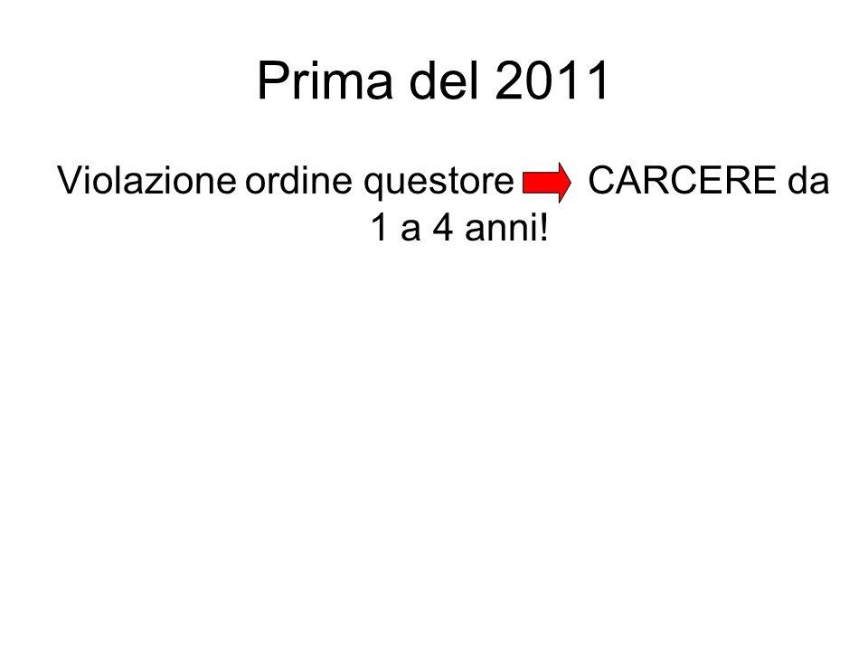 Prima del 2011 Violazione ordine questore CARCERE da 1 a 4 anni!