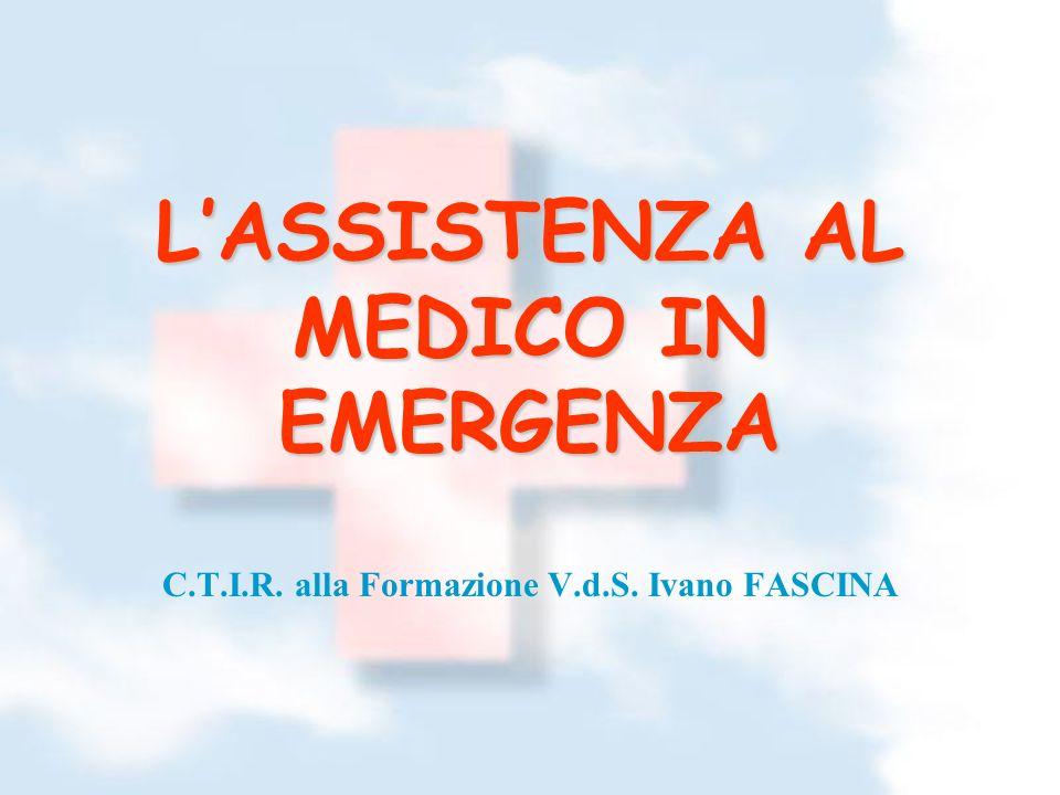 LASSISTENZA AL MEDICO IN EMERGENZA C.T.I.R. alla Formazione V.d.S. Ivano FASCINA