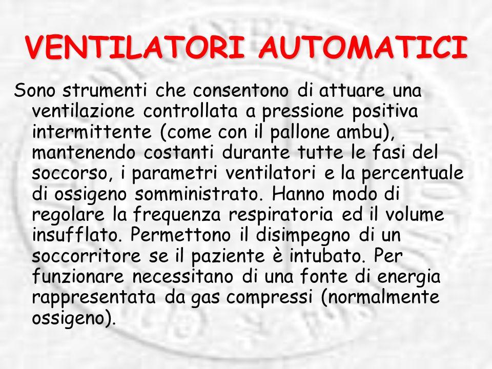 VENTILATORI AUTOMATICI Sono strumenti che consentono di attuare una ventilazione controllata a pressione positiva intermittente (come con il pallone ambu), mantenendo costanti durante tutte le fasi del soccorso, i parametri ventilatori e la percentuale di ossigeno somministrato.