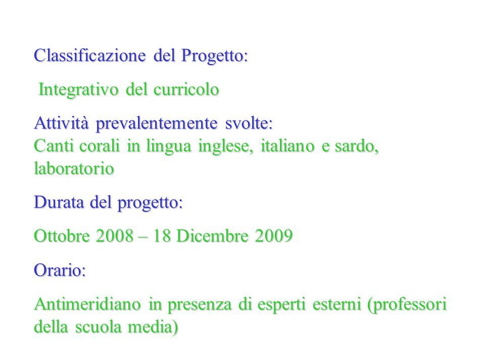 Classificazione del Progetto: Integrativo del curricolo Integrativo del curricolo Attività prevalentemente svolte: Canti corali in lingua inglese, ita