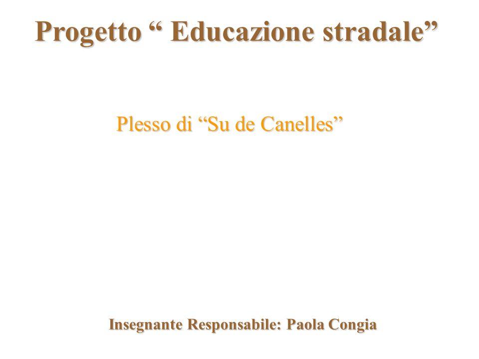 Progetto Educazione stradale Plesso di Su de Canelles Insegnante Responsabile: Paola Congia
