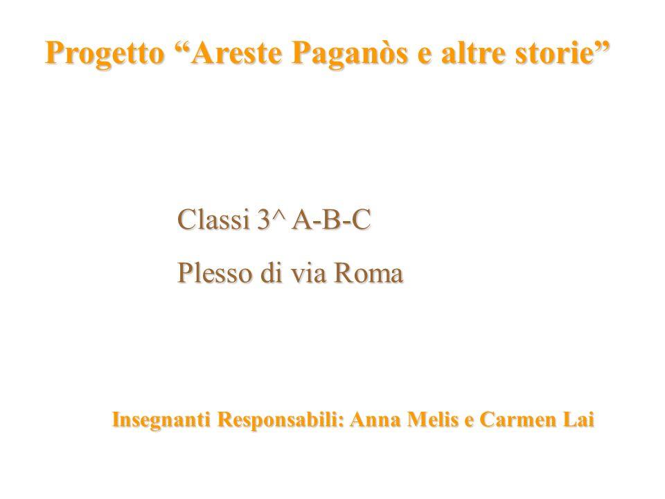 Progetto Areste Paganòs e altre storie Classi 3^ A-B-C Plesso di via Roma Insegnanti Responsabili: Anna Melis e Carmen Lai
