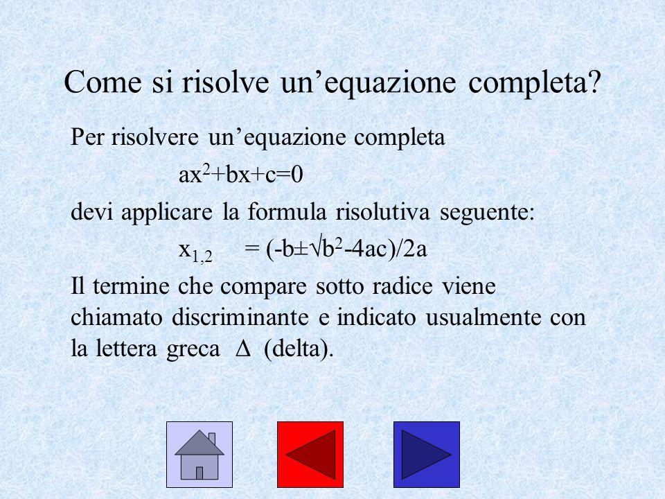 Come si risolve unequazione completa? Per risolvere unequazione completa ax 2 +bx+c=0 devi applicare la formula risolutiva seguente: x 1,2 = (-b± b 2