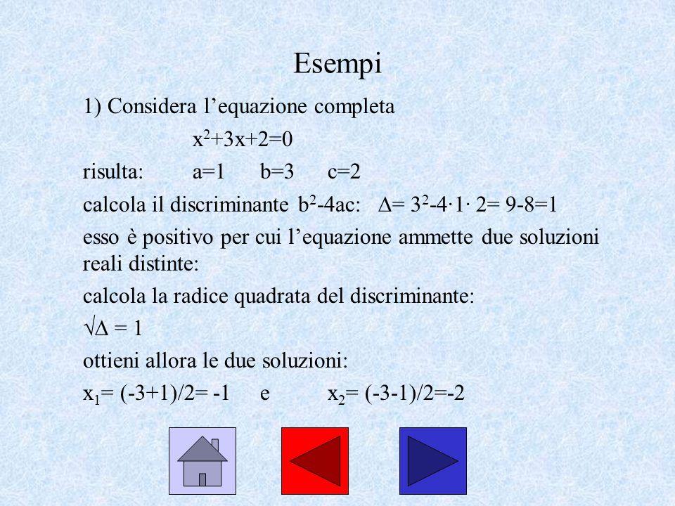 Esempi 1) Considera lequazione completa x 2 +3x+2=0 risulta:a=1b=3c=2 calcola il discriminante b 2 -4ac: = 3 2 -4·1· 2= 9-8=1 esso è positivo per cui