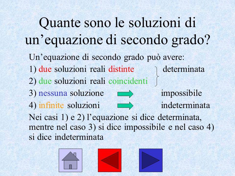 2 o caso: =0 se il discriminante è nullo, la radice quadrata è pure nulla e quindi si ottengono due soluzioni reali coincidenti: x 1 = x 2 = -b/2a 3 o caso: <0 se il discriminante è negativo, sotto radice abbiamo un numero negativo e quindi non è possibile estrarre la radice quadrata, per cui lequazione non ha soluzioni reali (è impossibile)
