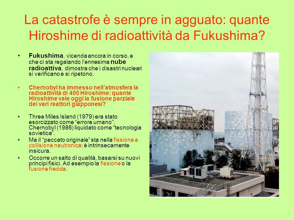 La catastrofe è sempre in agguato: quante Hiroshime di radioattività da Fukushima? Fukushima, vicenda ancora in corso, e che ci sta regalando lennesim