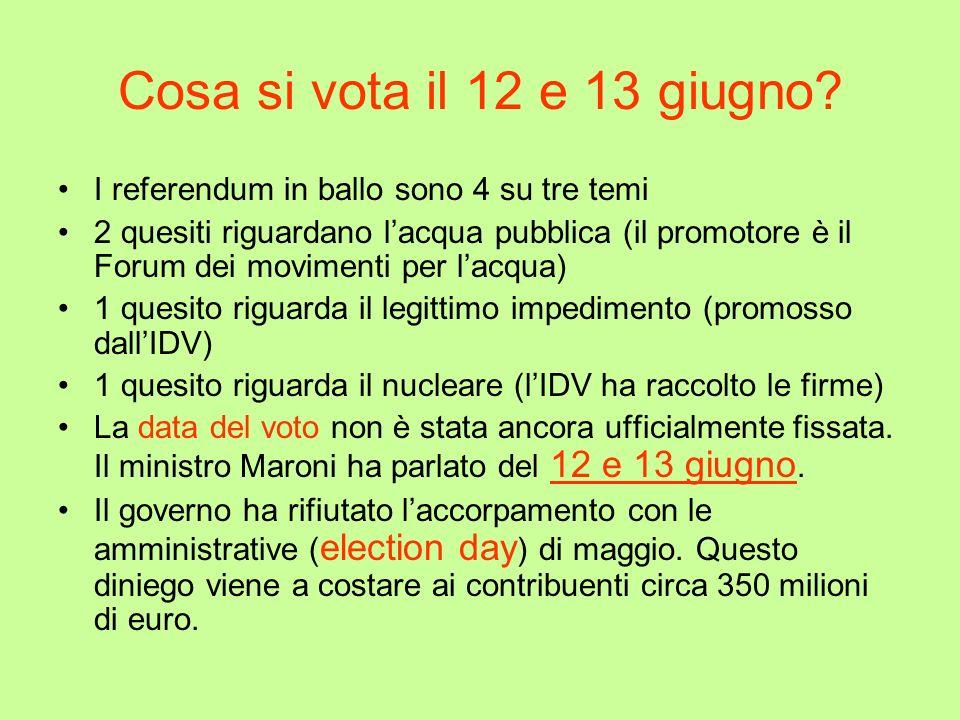 Cosa si vota il 12 e 13 giugno? I referendum in ballo sono 4 su tre temi 2 quesiti riguardano lacqua pubblica (il promotore è il Forum dei movimenti p