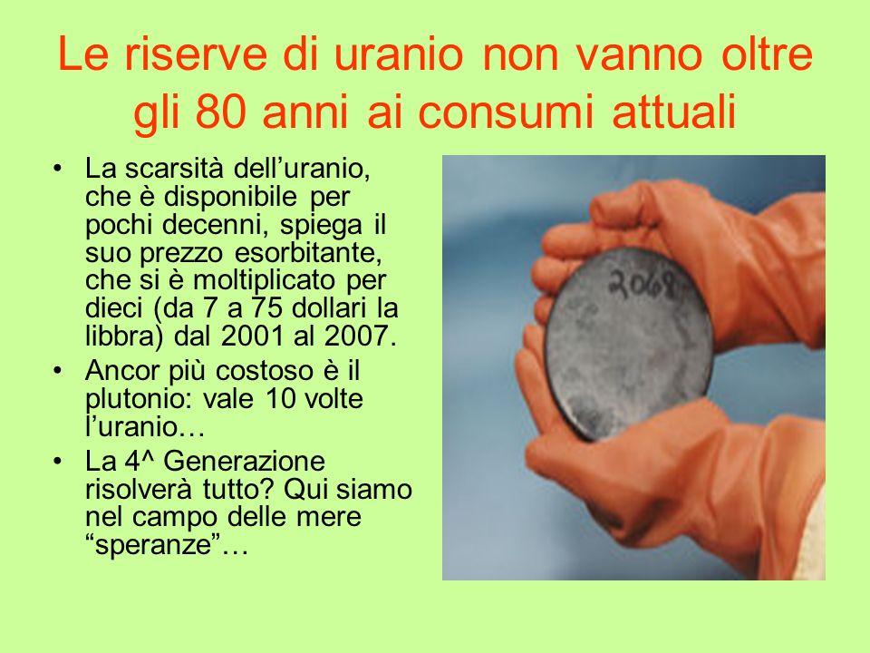 Le riserve di uranio non vanno oltre gli 80 anni ai consumi attuali La scarsità delluranio, che è disponibile per pochi decenni, spiega il suo prezzo
