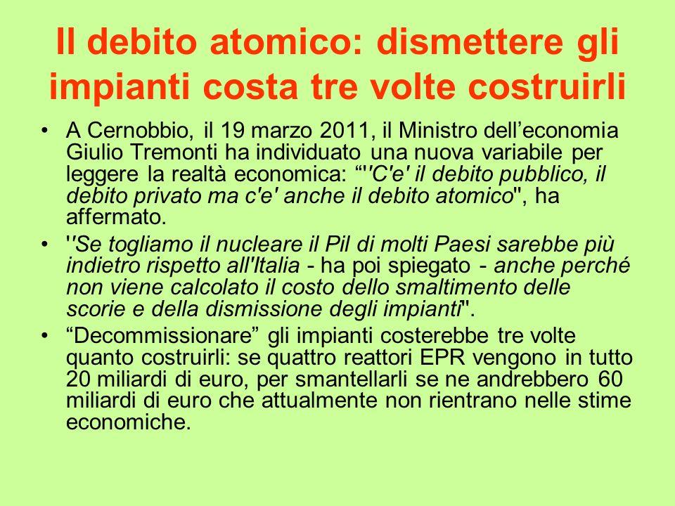 Il debito atomico: dismettere gli impianti costa tre volte costruirli A Cernobbio, il 19 marzo 2011, il Ministro delleconomia Giulio Tremonti ha indiv
