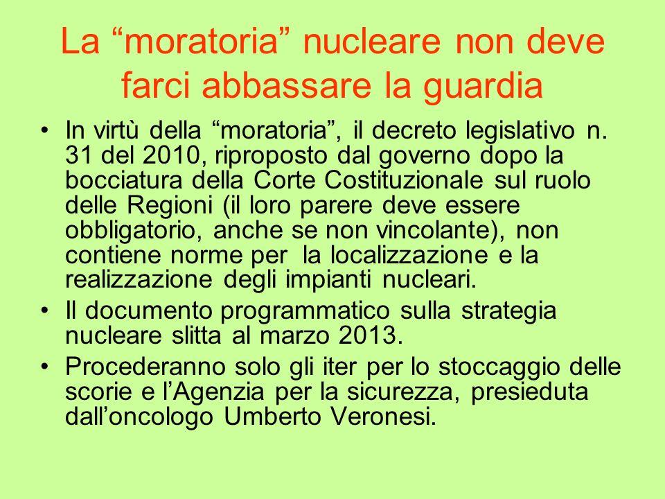 La moratoria nucleare non deve farci abbassare la guardia In virtù della moratoria, il decreto legislativo n. 31 del 2010, riproposto dal governo dopo