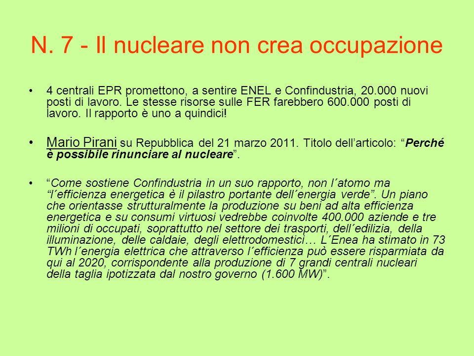 N. 7 - Il nucleare non crea occupazione 4 centrali EPR promettono, a sentire ENEL e Confindustria, 20.000 nuovi posti di lavoro. Le stesse risorse sul
