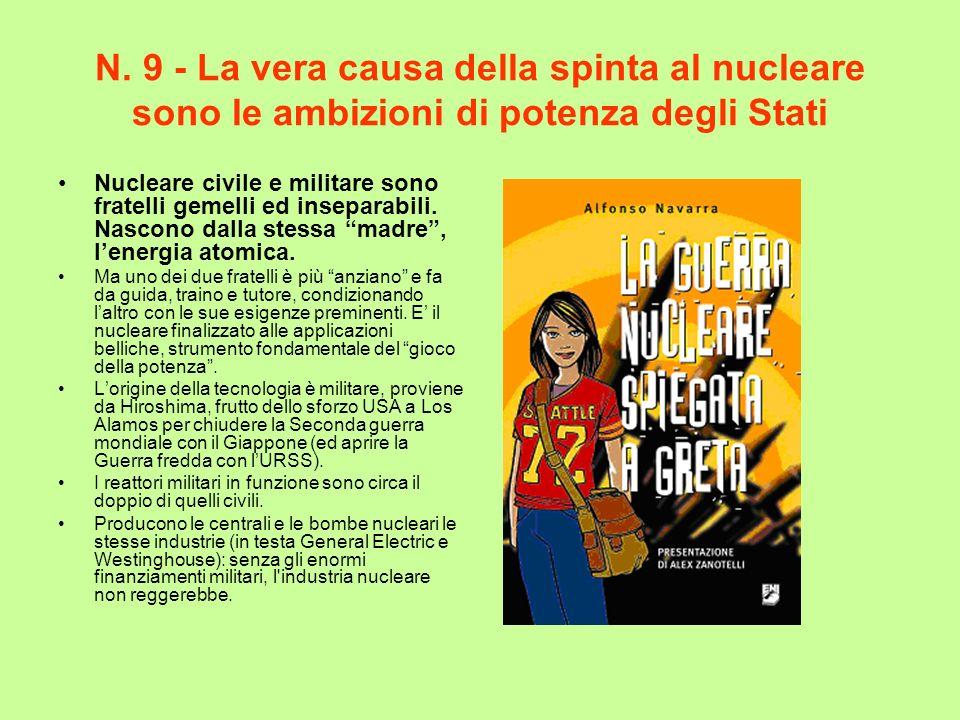 N. 9 - La vera causa della spinta al nucleare sono le ambizioni di potenza degli Stati Nucleare civile e militare sono fratelli gemelli ed inseparabil