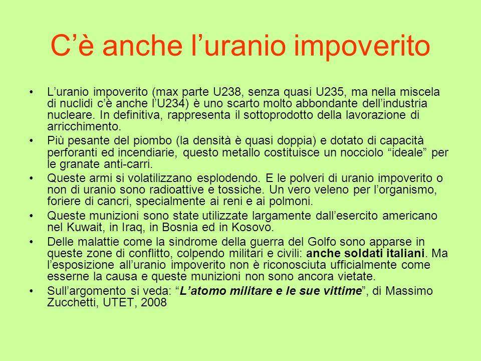 Cè anche luranio impoverito Luranio impoverito (max parte U238, senza quasi U235, ma nella miscela di nuclidi cè anche lU234) è uno scarto molto abbon