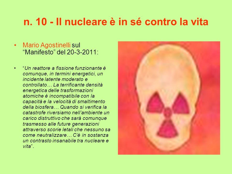 n. 10 - Il nucleare è in sé contro la vita Mario Agostinelli sul Manifesto del 20-3-2011: Un reattore a fissione funzionante è comunque, in termini en
