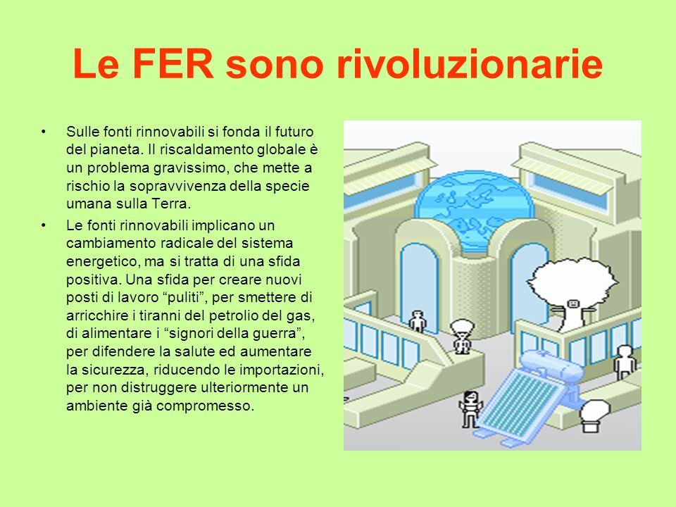Le FER sono rivoluzionarie Sulle fonti rinnovabili si fonda il futuro del pianeta. Il riscaldamento globale è un problema gravissimo, che mette a risc