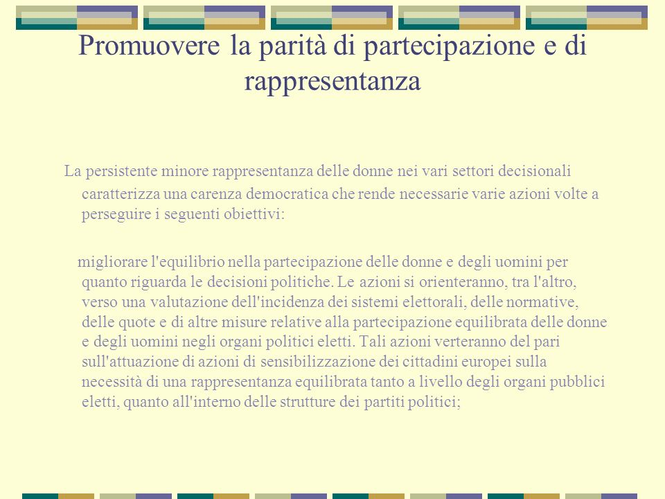 Promuovere la parità di partecipazione e di rappresentanza La persistente minore rappresentanza delle donne nei vari settori decisionali caratterizza