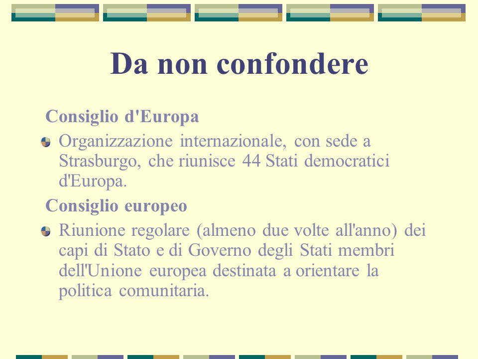 Da non confondere Consiglio d'Europa Organizzazione internazionale, con sede a Strasburgo, che riunisce 44 Stati democratici d'Europa. Consiglio europ