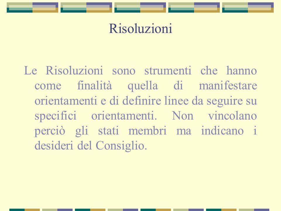Risoluzioni Le Risoluzioni sono strumenti che hanno come finalità quella di manifestare orientamenti e di definire linee da seguire su specifici orien