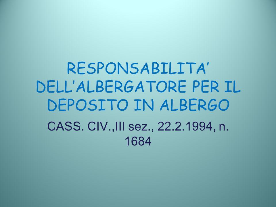 RESPONSABILITA DELLALBERGATORE PER IL DEPOSITO IN ALBERGO CASS. CIV.,III sez., 22.2.1994, n. 1684