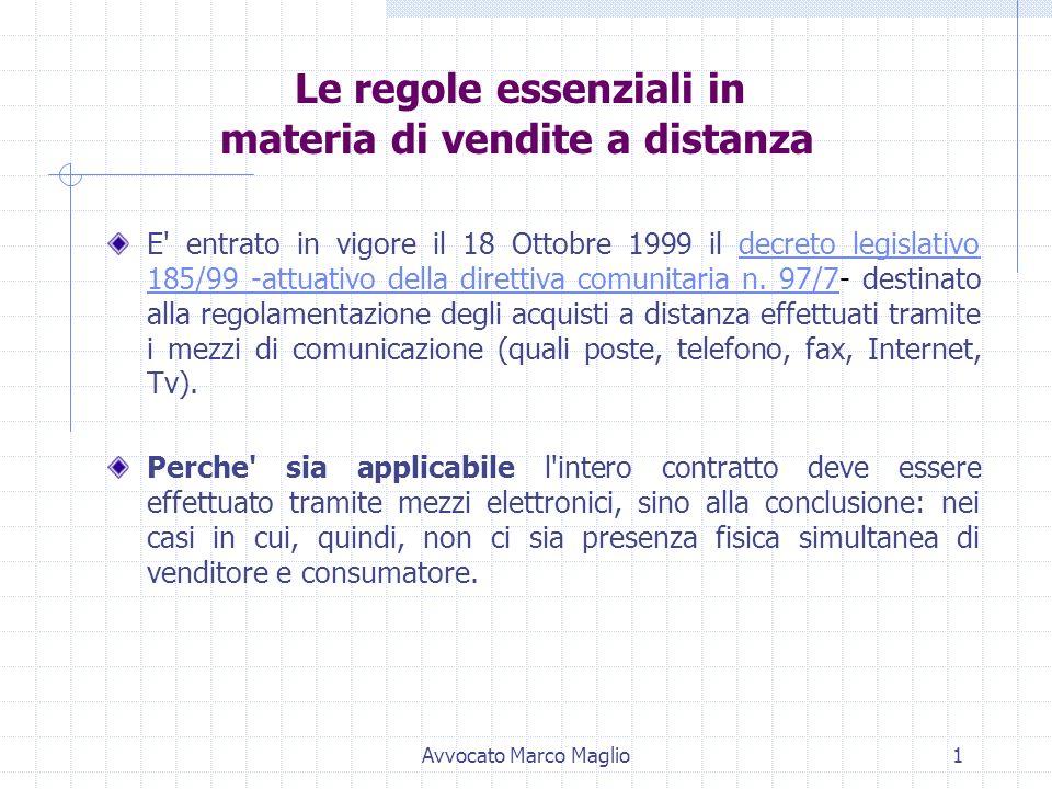 Avvocato Marco Maglio1 Le regole essenziali in materia di vendite a distanza E entrato in vigore il 18 Ottobre 1999 il decreto legislativo 185/99 -attuativo della direttiva comunitaria n.