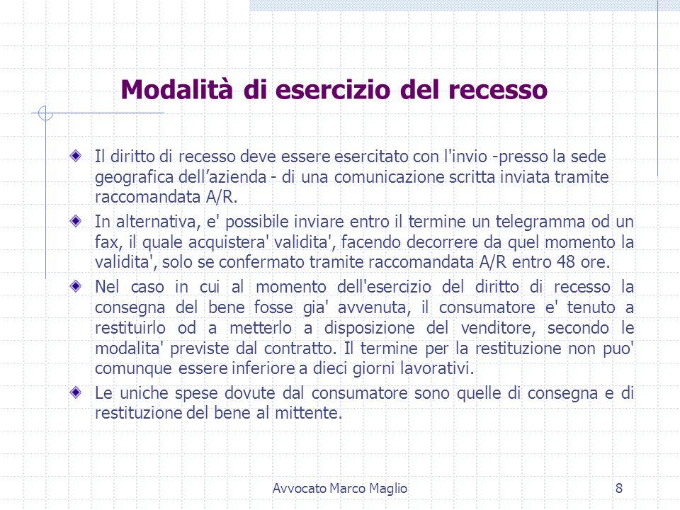 Avvocato Marco Maglio7 Casi di esclusione del diritto di recesso Non si puo' recedere dal contratto (salvo indicazione contrattuale contraria) nei seg