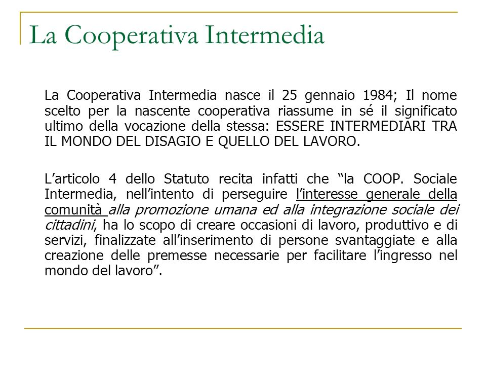 La Cooperativa Intermedia La Cooperativa Intermedia nasce il 25 gennaio 1984; Il nome scelto per la nascente cooperativa riassume in sé il significato
