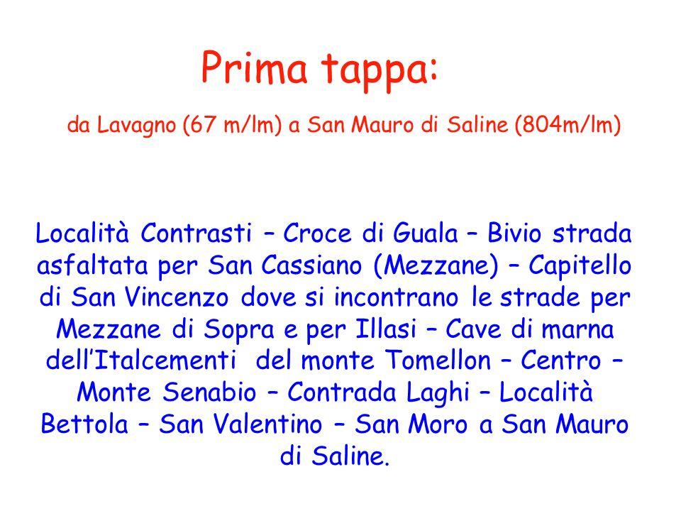 Prima tappa: da Lavagno (67 m/lm) a San Mauro di Saline (804m/lm) Località Contrasti – Croce di Guala – Bivio strada asfaltata per San Cassiano (Mezza