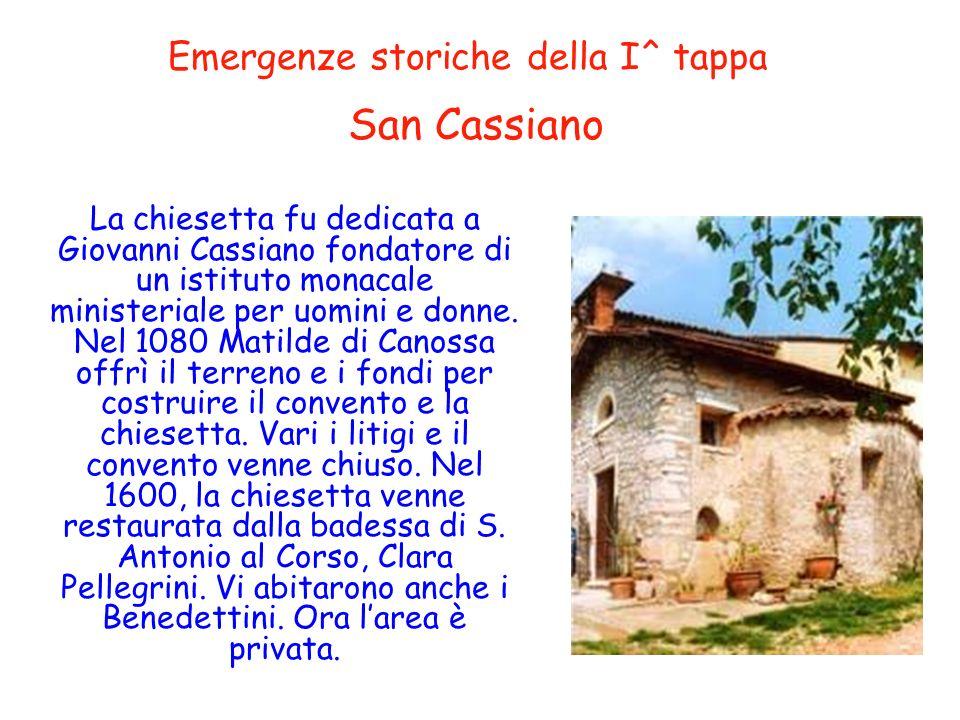 Emergenze storiche della I^ tappa La chiesetta fu dedicata a Giovanni Cassiano fondatore di un istituto monacale ministeriale per uomini e donne. Nel
