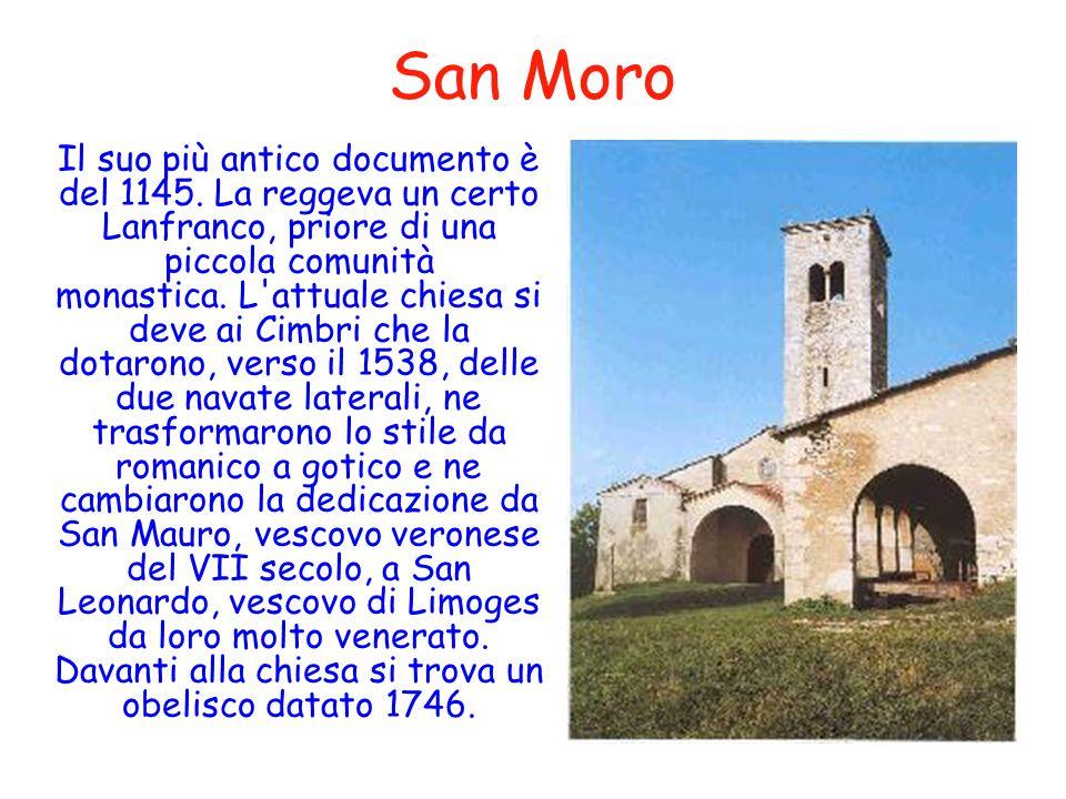 San Moro Il suo più antico documento è del 1145. La reggeva un certo Lanfranco, priore di una piccola comunità monastica. L'attuale chiesa si deve ai