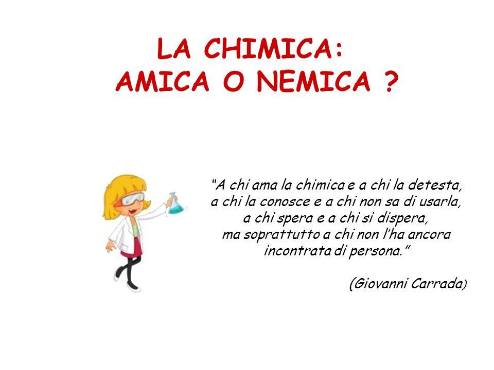 LA CHIMICA: AMICA O NEMICA .