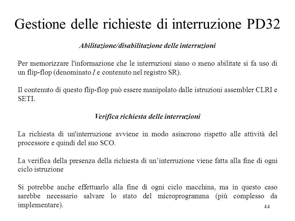 44 Gestione delle richieste di interruzione PD32 Abilitazione/disabilitazione delle interruzioni Per memorizzare l'informazione che le interruzioni si