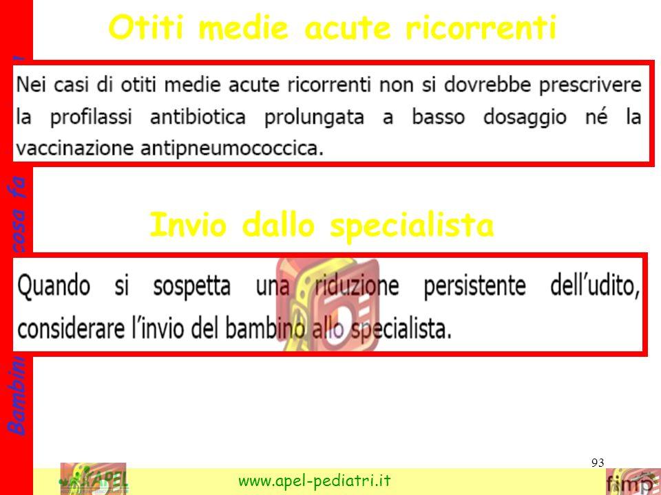 93 Bambini e otite: cosa fa il pediatra www.apel-pediatri.it Otiti medie acute ricorrenti Invio dallo specialista
