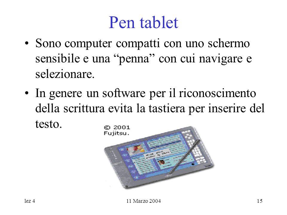lez 411 Marzo 200415 Pen tablet Sono computer compatti con uno schermo sensibile e una penna con cui navigare e selezionare. In genere un software per