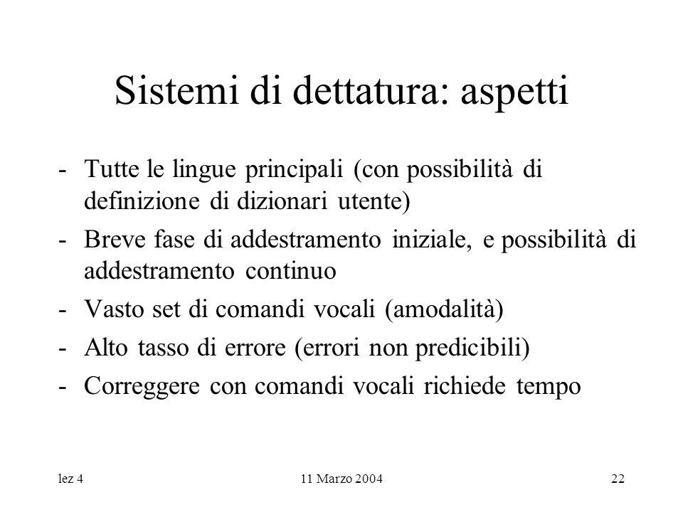 lez 411 Marzo 200422 Sistemi di dettatura: aspetti -Tutte le lingue principali (con possibilità di definizione di dizionari utente) -Breve fase di add