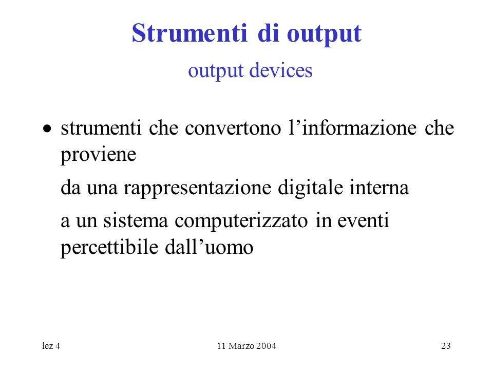 lez 411 Marzo 200423 Strumenti di output output devices strumenti che convertono linformazione che proviene da una rappresentazione digitale interna a
