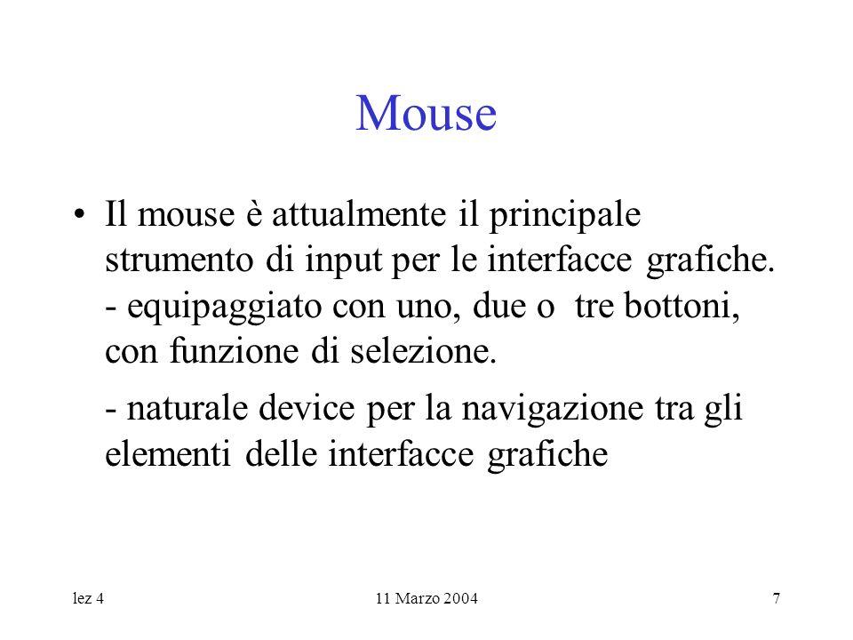 lez 411 Marzo 20047 Mouse Il mouse è attualmente il principale strumento di input per le interfacce grafiche. - equipaggiato con uno, due o tre botton